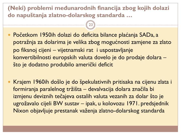 (Neki) problemi međunarodnih financija zbog kojih dolazi do napuštanja zlatno-dolarskog standarda …