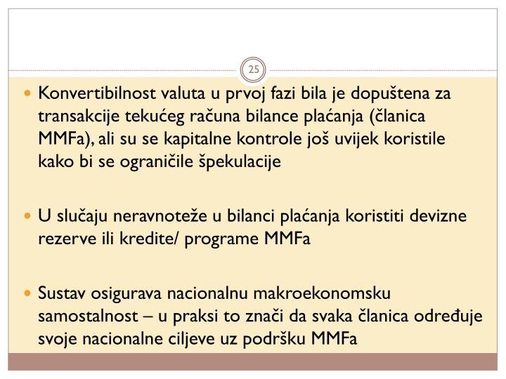 Konvertibilnost valuta u prvoj fazi bila je dopuštena za transakcije tekućeg računa bilance plaćanja (članica MMFa), ali su se kapitalne kontrole još uvijek koristile kako bi se ograničile špekulacije