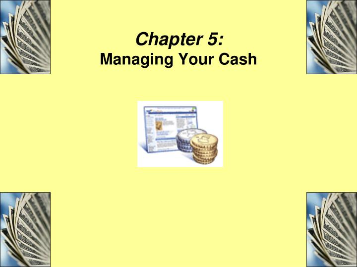 Chapter 5 managing your cash