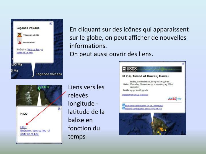 En cliquant sur des icônes qui apparaissent sur le globe, on peut afficher de nouvelles informations.