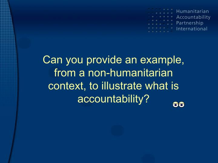 Can you provide an example, from a non-humanitarian context, to illustrate what is accountability?