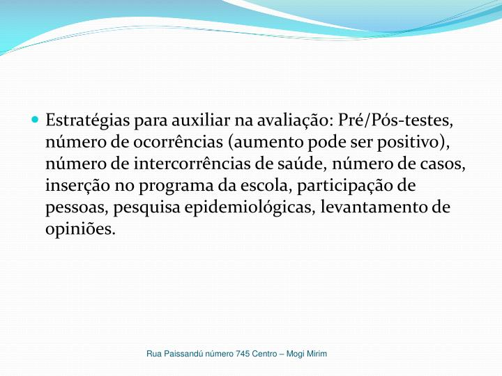 Estratégias para auxiliar na avaliação: Pré/Pós-testes, número de ocorrências (aumento pode ser positivo), número de
