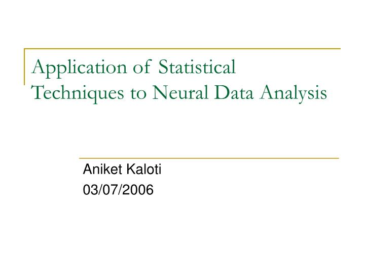 Application of statistical techniques to neural data analysis
