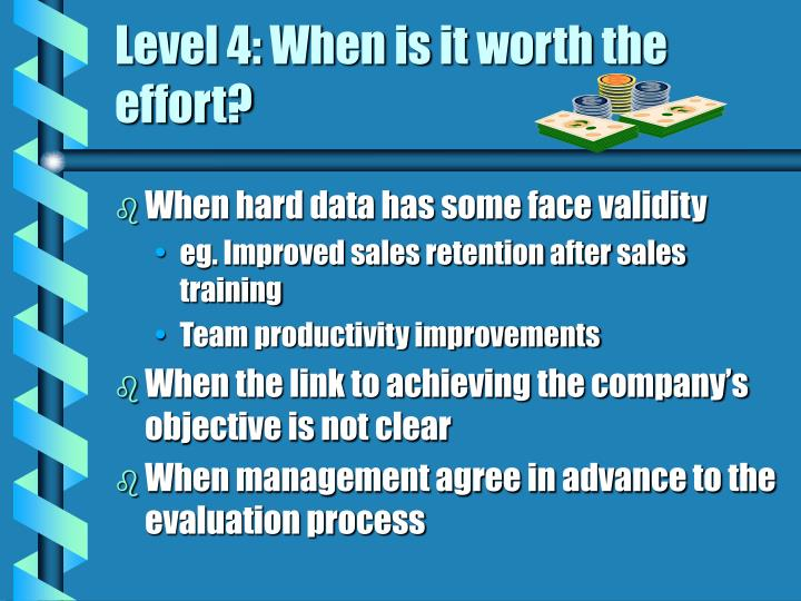 Level 4: When is it worth the effort?