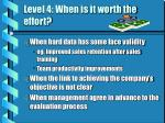 level 4 when is it worth the effort