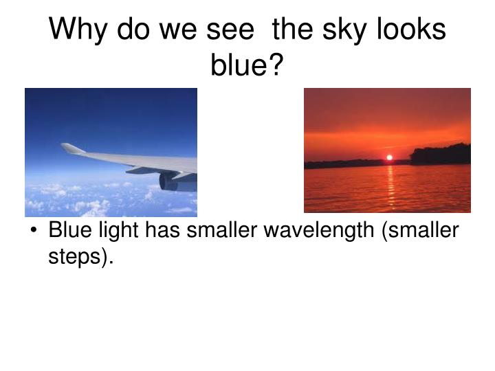 Why do we see  the sky looks blue?