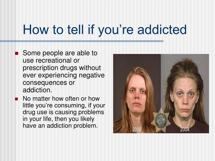 How to tell if you re addicted
