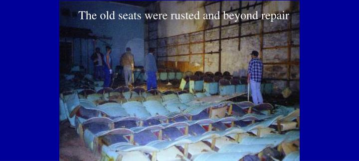 The old seats were rusted and beyond repair