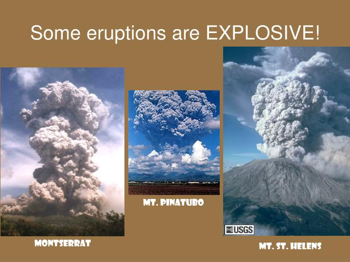 Some eruptions are explosive