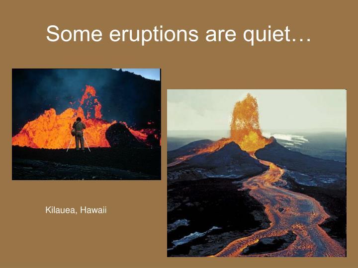 Some eruptions are quiet…