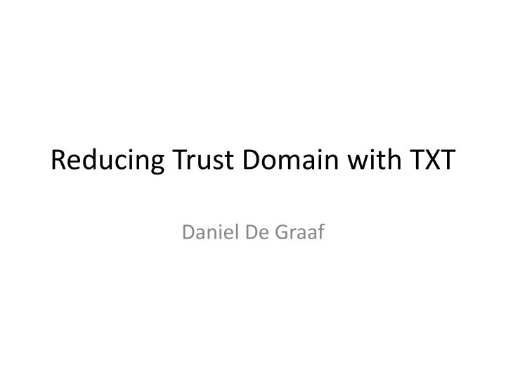 Reducing trust domain with txt