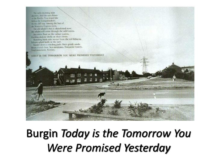 Burgin today is the tomorrow you were promised yesterday