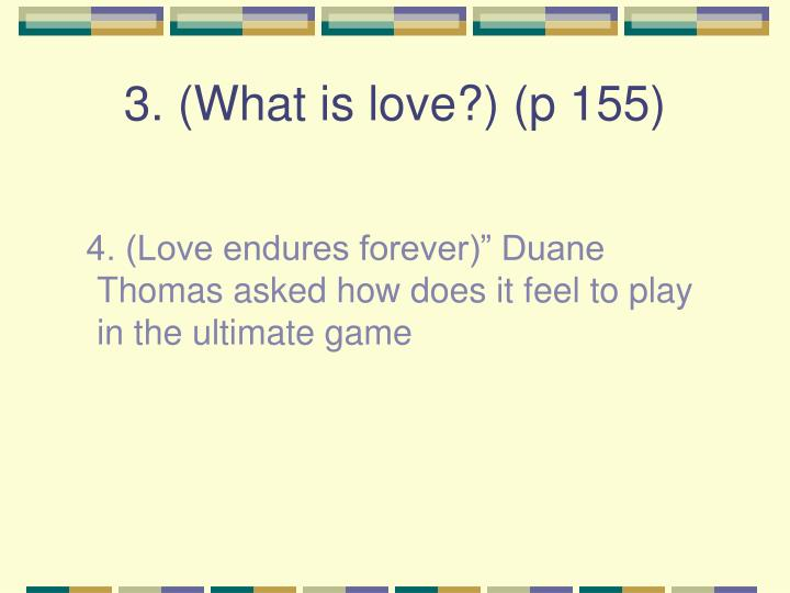 3. (What is love?) (p 155)