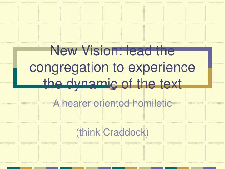 New Vision: lead the congregation to experience the dynamic of the text