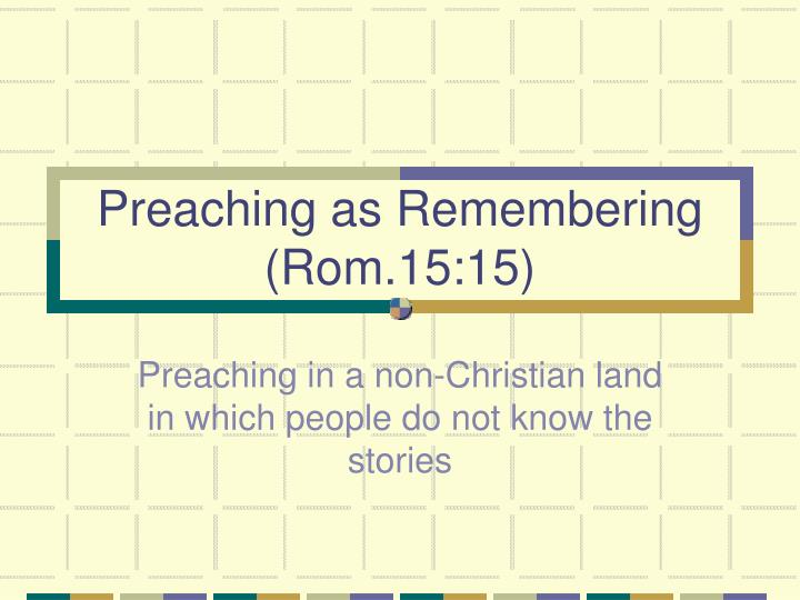 Preaching as Remembering (Rom.15:15)
