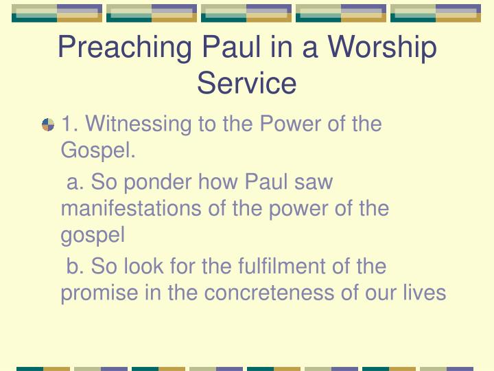 Preaching Paul in a Worship Service