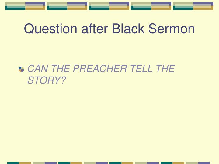 Question after Black Sermon