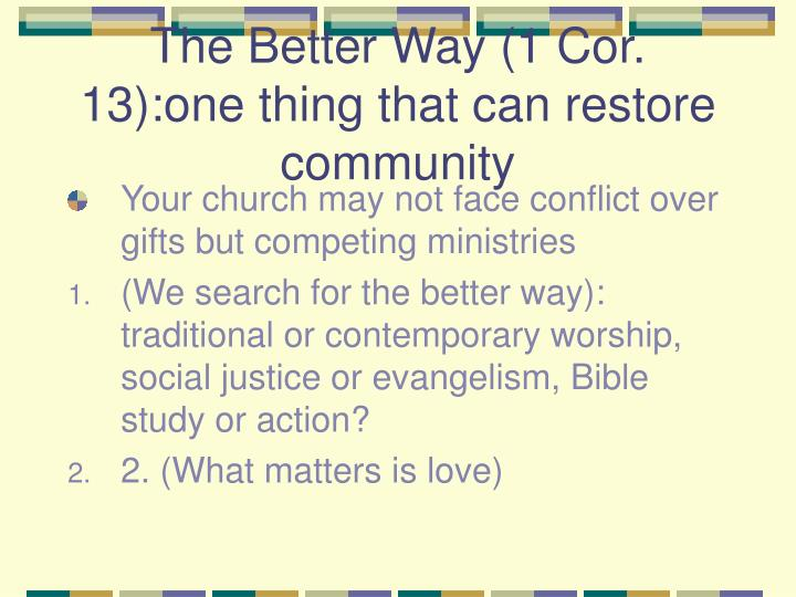 The Better Way (1 Cor. 13):one thing that can restore community