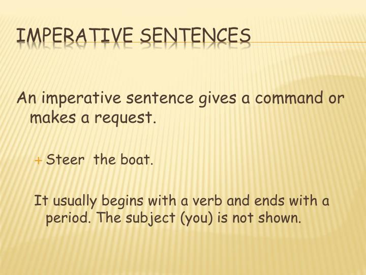 An imperative sentence gives a command or makes a request.