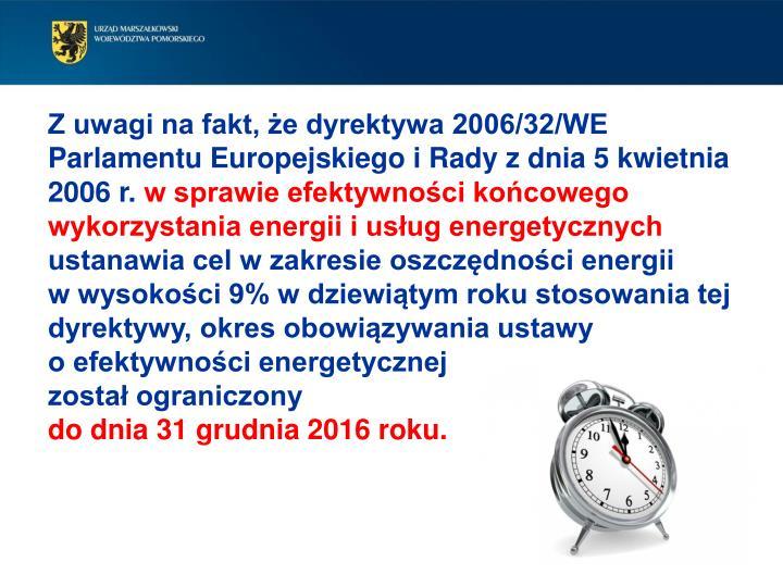 Z uwagi na fakt, że dyrektywa 2006/32/WE Parlamentu Europejskiego i Rady z dnia 5 kwietnia 2006 r.