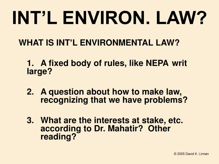 INT'L ENVIRON. LAW?