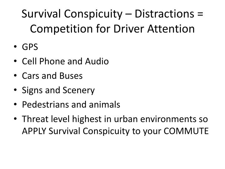 Survival Conspicuity – Distractions = Competition for Driver Attention