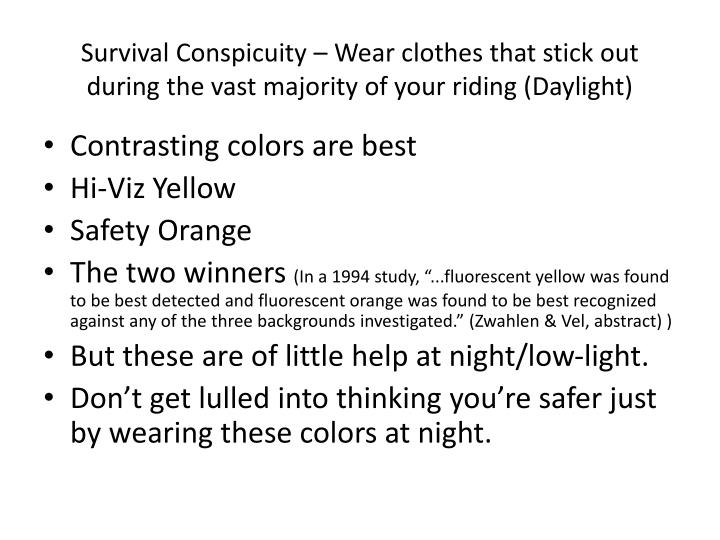 Survival Conspicuity – Wear clothes that stick out during the vast majority of your riding (Daylight)