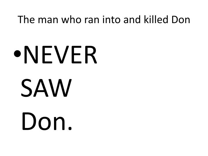The man who ran into and killed Don