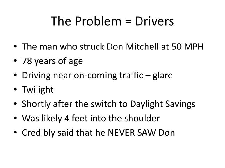 The Problem = Drivers