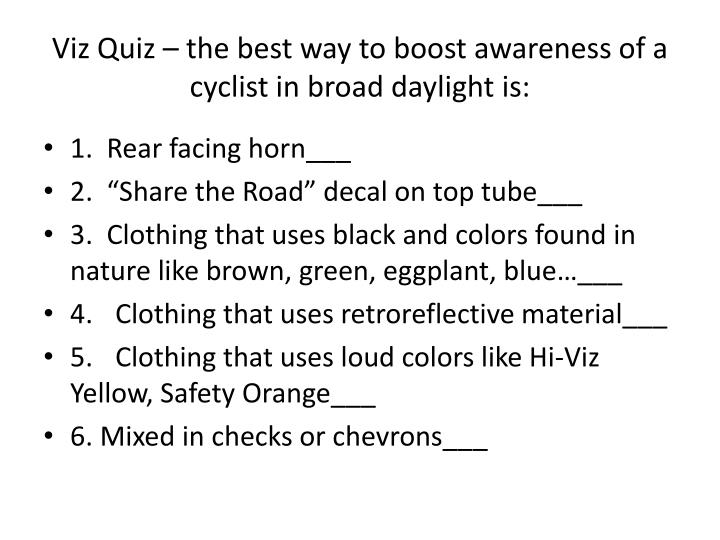 Viz Quiz – the best way to boost awareness of a cyclist in broad daylight is: