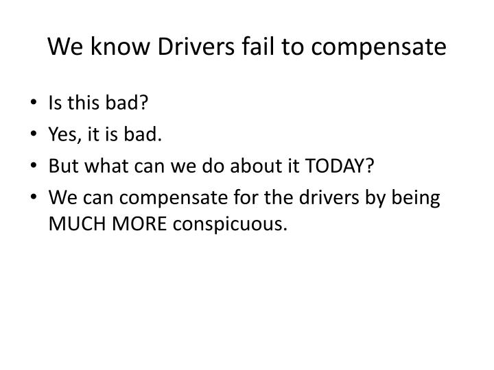 We know Drivers fail to compensate
