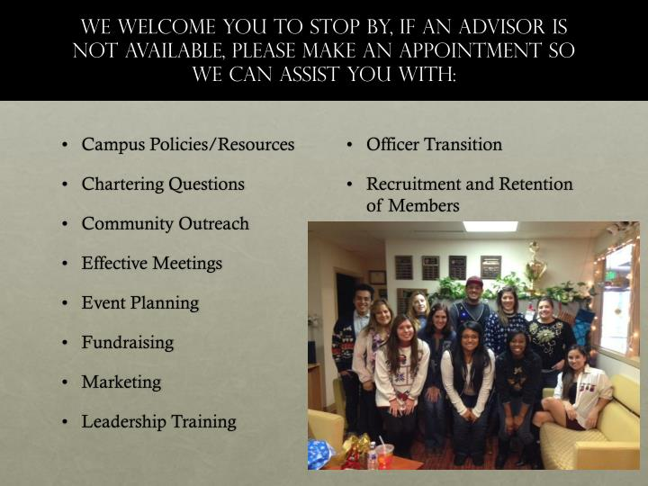 We welcome you to stop by, If an advisor is not available, please make an appointment so we can assist you with: