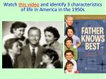 watch this video and identify 3 characteristics of life in america in the 1950s1