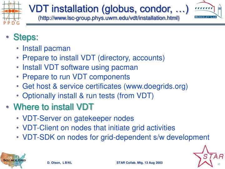 VDT installation (globus, condor, …)