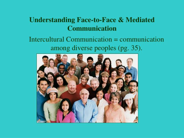 Understanding face to face mediated communication