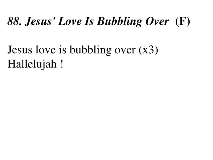 88. Jesus' Love Is Bubbling Over