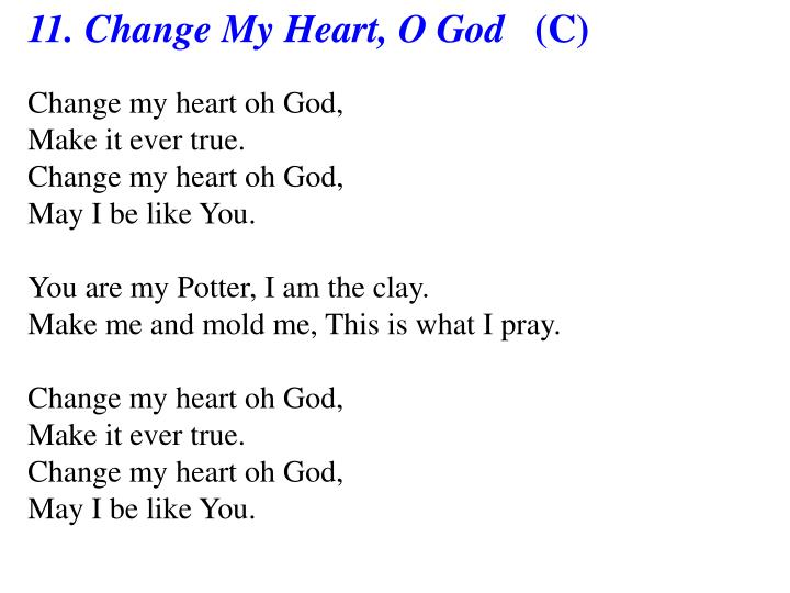 11. Change My Heart, O God