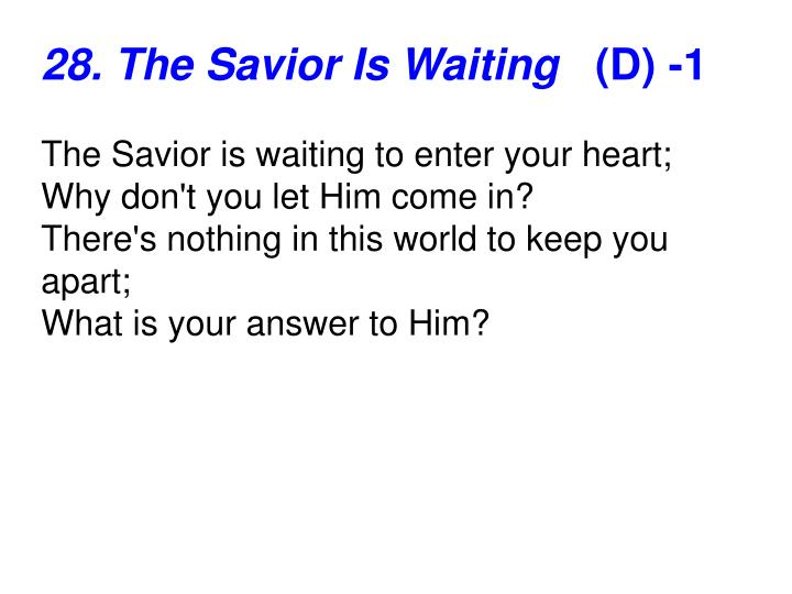 28. The Savior Is Waiting