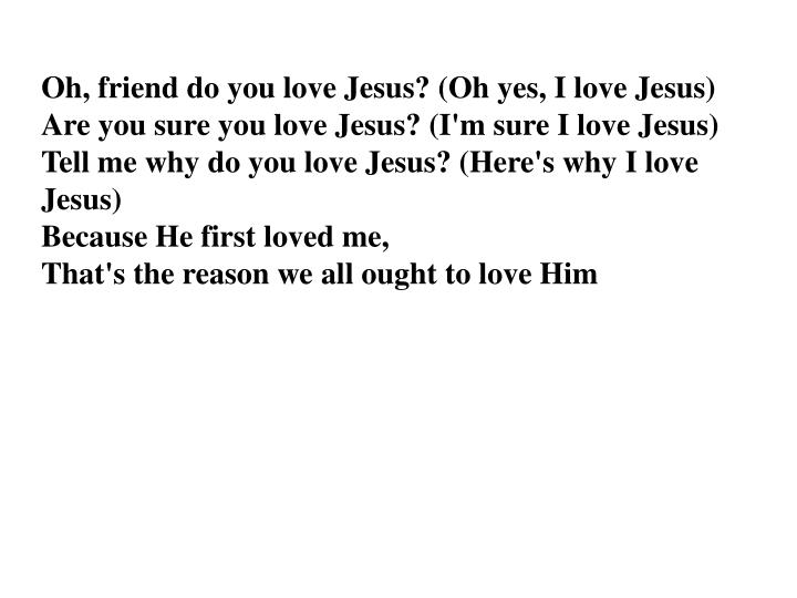 Oh, friend do you love Jesus? (Oh yes, I love Jesus)