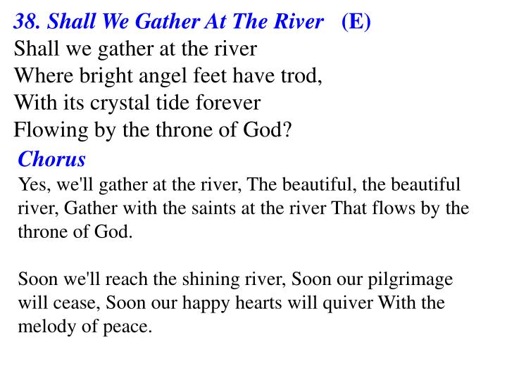 38. Shall We Gather At The River
