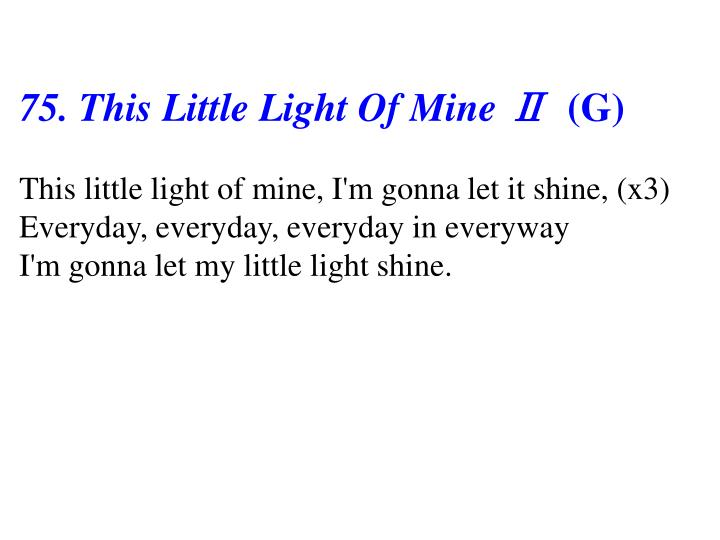 75. This Little Light Of Mine Ⅱ
