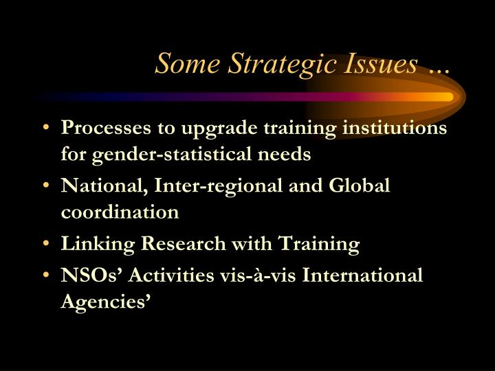 Some Strategic Issues …