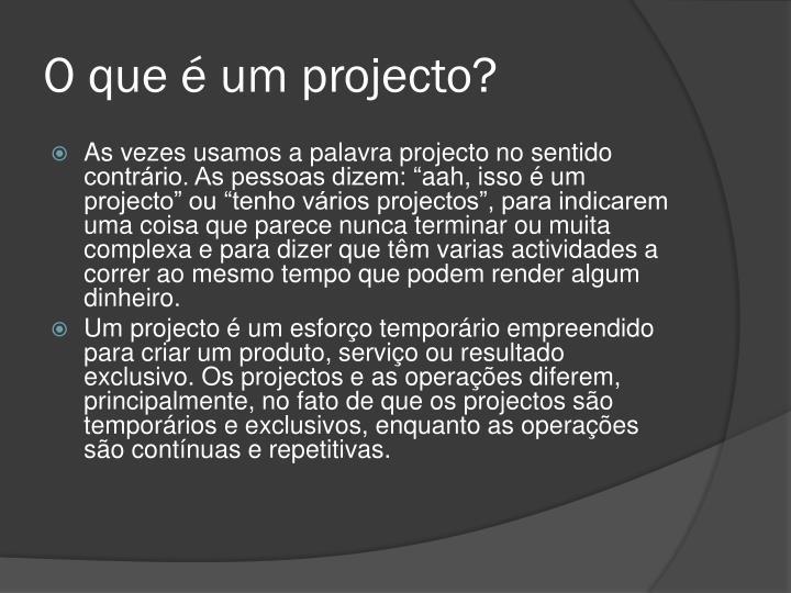 O que é um projecto?