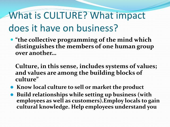 "how does culture influence international business The influence of culture on international business negotiations  ""the idea itself  does not really travel, only the code – the meaning that a person attaches to the."
