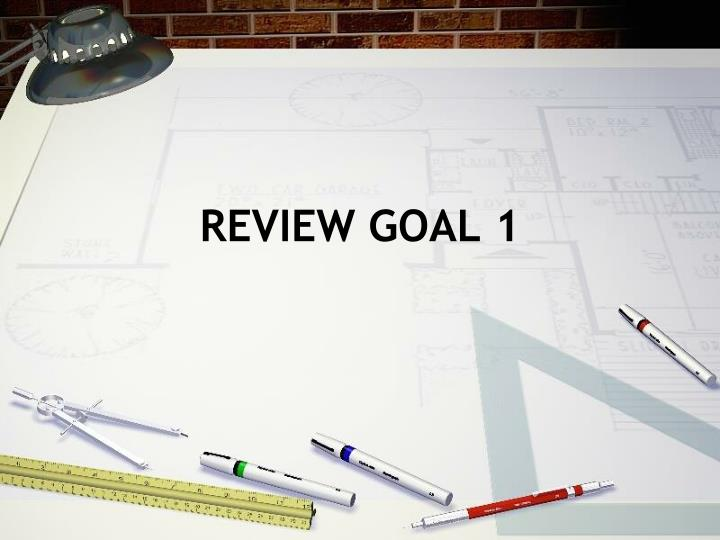 Review goal 1