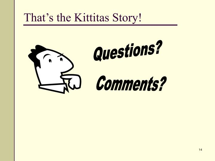That's the Kittitas Story!