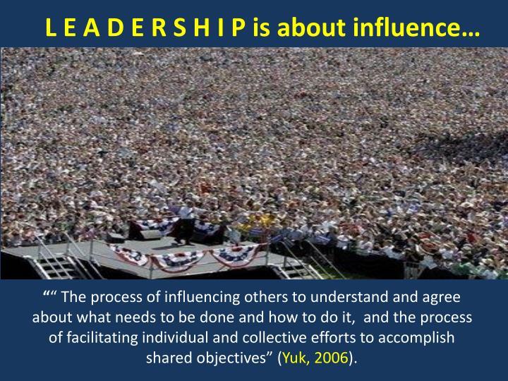 L E A D E R S H I P is about influence…