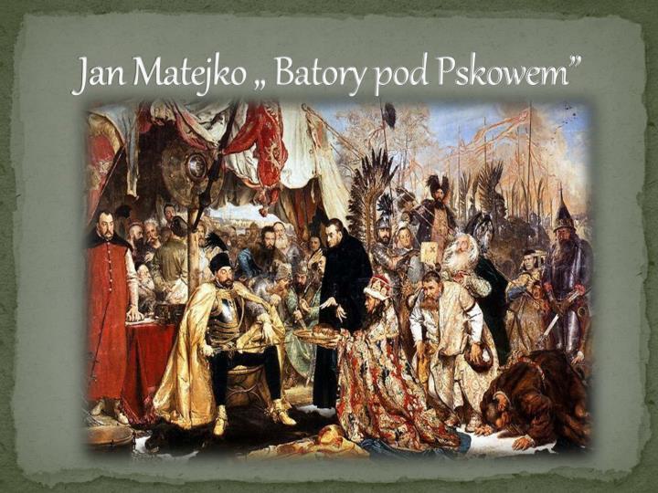 "Jan Matejko "" Batory pod Pskowem"""