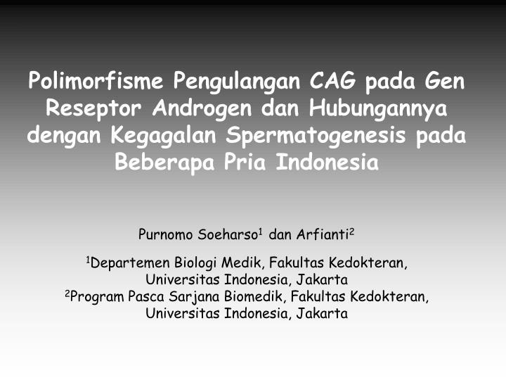 Polimorfisme Pengulangan CAG pada Gen Reseptor Androgen dan Hubungannya dengan Kegagalan Spermatogenesis pada Beberapa Pria Indonesia