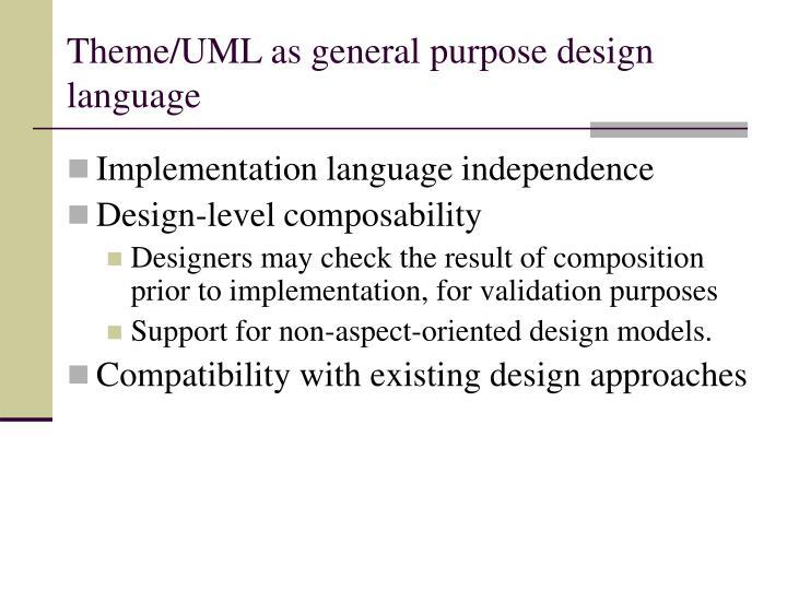 Theme/UML as general purpose design language